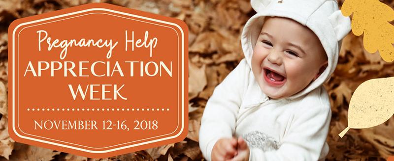 Pregnancy Help Appreciation Week - November 12-16, 2018